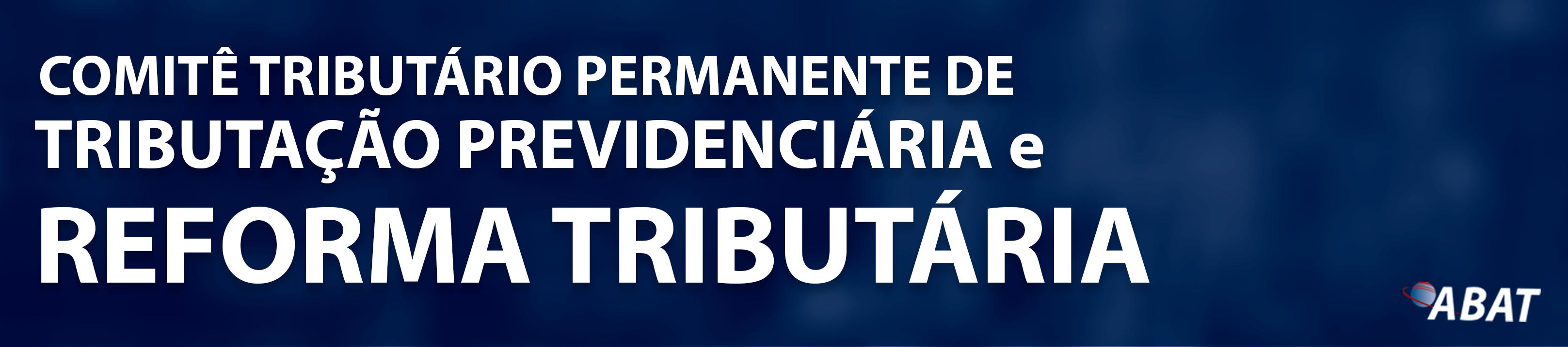 BANNER-COMITÊ-TRIBUTÁRIO-PERMANENTE-DE-TRIBUTAÇÃO-PREVIDENCIÁRIA-E-REFORMA-TRIBUTÁRIA